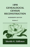 1890 Genealogical Census Reconstruction: Mississippi, Volume 2