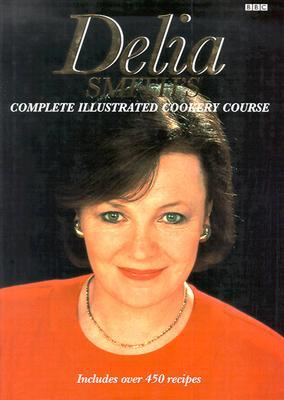 Delia Smith's Complete Illustrated Cookery Course: A New Edition for the 1990s