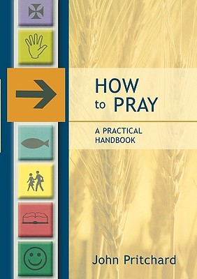 How to Pray - A Practical Handbook by John   Pritchard