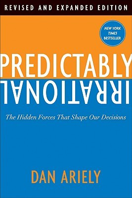 Predictably Irrational, Revised and Expanded Edition: The Hidden Forces That Shape Our Decisions