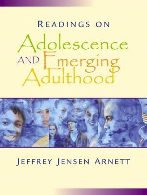 Readings on Adolescence and Emerging Adulthood by Jeffrey Jensen Arnett