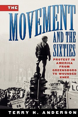 The Movement and the Sixties by Terry H. Anderson