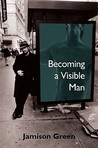 Becoming a Visible Man by Jamison Green
