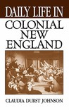Daily Life in Colonial New England (The Greenwood Press Daily Life Through History Series)