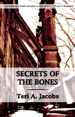Secrets of the Bones by Teri A. Jacobs