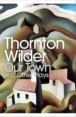 Our Town; The Skin of Our Teeth; The Matchmaker by Thornton Wilder