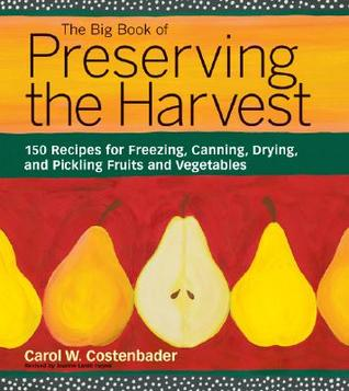 The Big Book of Preserving the Harvest: 150 Recipes for Freezing, Canning, Drying, and Pickling Fruits and Vegetables