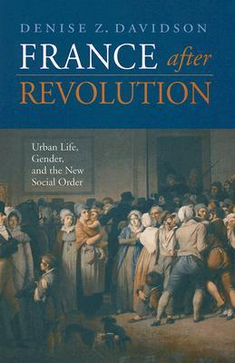 France After Revolution: Urban Life, Gender, and the New Social Order