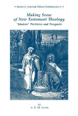 "Making Sense of New Testament Theology: ""Modern"" Problems and Prospects"