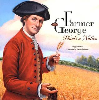 Farmer George Plants a Nation by Peggy Thomas