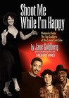 Shoot Me While I'm Happy - Memories from the Tap Goddess of the Lower East Side with Foreword by the Late Gregory Hines