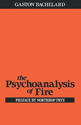 The Psychoanalysis of Fire by Gaston Bachelard