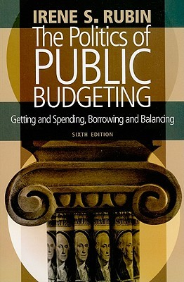 The Politics of Public Budgeting by Irene S. Rubin