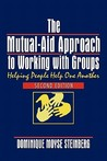 The Mutual-Aid Approach to Working with Groups: Helping People Help One Another