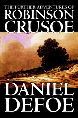 The Further Adventures Of Robinson Crusoe by Daniel Defoe