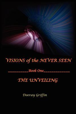 Visions of the Never Seen by Doeray L. Griffin