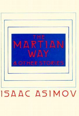 The Martian Way and Other Stories by Isaac Asimov