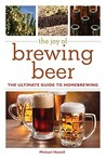 The Joy of Brewing Beer: The Ultimate Guide to Homebrewing