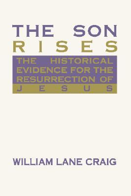 The Son Rises by William Lane Craig