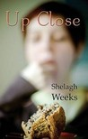 Up Close by Shelagh Weeks
