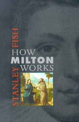 How Milton Works by Stanley Fish