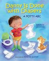 Danny Is Done with Diapers : A Potty ABC