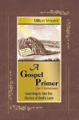 A Gospel Primer for Christians by Milton Vincent