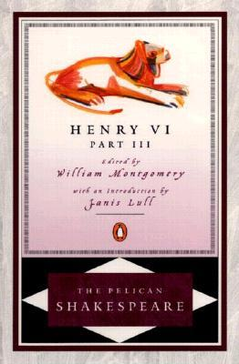 Henry VI, Part 3 (Pelican Shakespeare)