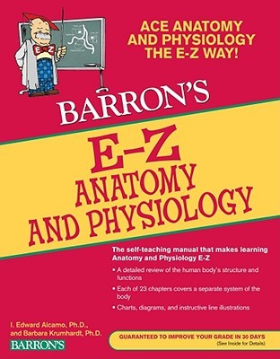 Barron's E-Z Anatomy and Physiology by I. Edward Alcamo