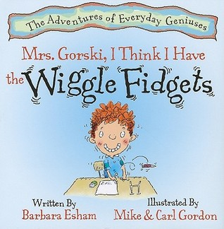 Mrs. Gorski, I Think I Have the Wiggle Fidgets by Barbara Esham