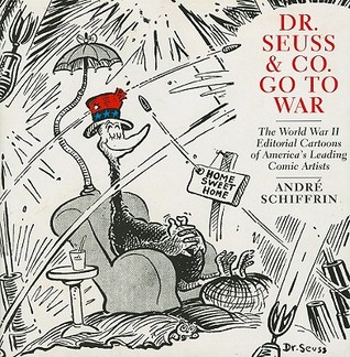 Dr. Seuss and Co. Go to War by André Schiffrin