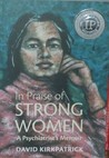 In Praise Of Strong Women: A Psychiatrist's Memoir