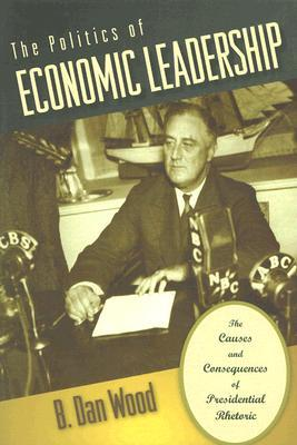 The Politics of Economic Leadership: The Causes and Consequences of Presidential Rhetoric