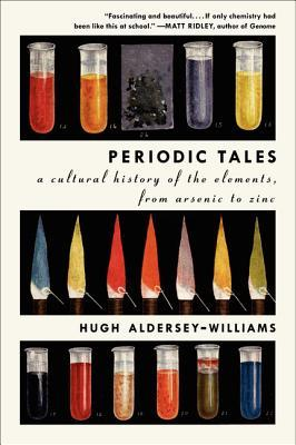 Periodic Tales: A Cultural History of the Elements, from Arsenic to Zinc