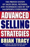 Advanced Selling Strategies: The Proven System of Sales Ideas, Methods, and Techniques Used by Top Salespeople