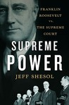 Supreme Power: Franklin Roosevelt vs. the Supreme Court