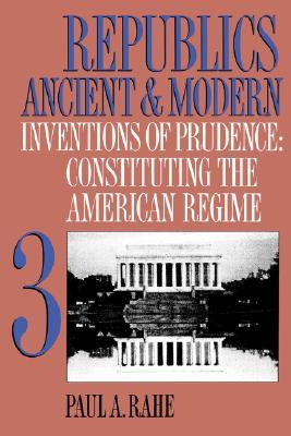Republics Ancient and Modern, Volume III by Paul A. Rahe