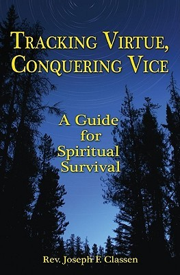 Tracking Virtue, Conquering Vice: A Guide for Spiritual Survival