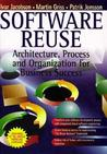 Software Reuse: Architecture, Process and Organization for Business Success