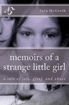 Memoirs of a Strange Little Girl: A Tale of Loss, Grief, and Abuse