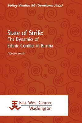 State of Strife: The Dynamics of Ethnic Conflict in Burma