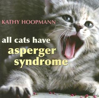 All Cats Have Asperger's Syndrome by Kathy Hoopmann