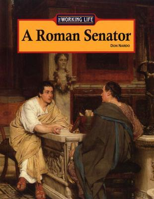 The Working Life - A Roman Senator by Don Nardo