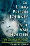 The Long Prison Journey of Leslie Van Houten by Karlene Faith