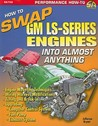 How to Swap GM LS-Series Engines into Almost Anything (S-A Design)