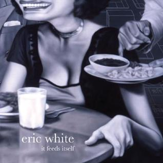 Eric White: It Feeds Itself