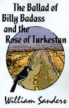 The Ballad of Bill Badass and the Rose of Turkestan