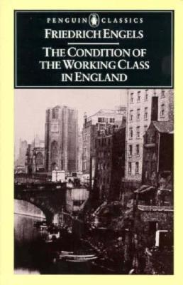 The Condition of the Working Class in England by Friedrich Engels