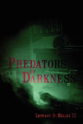 Predators of Darkness by Leonard D. Hilley II