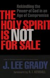 The Holy Spirit is Not for Sale: Rekindling the Power of God in an Age of Compromise
